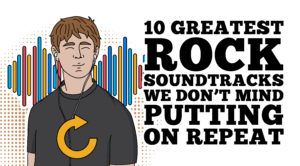 10 Greatest Rock Soundtracks We Don't Mind Putting On Repeat