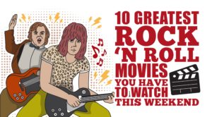 10 Greatest Rock 'n Roll Movies You Have To Watch This Weekend
