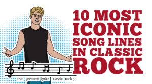 10 Most Iconic Song Lines In Classic Rock