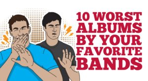 10 Worst Albums By Your Favorite Bands