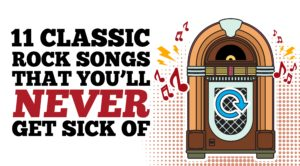 11 Classic Rock Songs You'll Never Get Sick Of- Play On Repeat