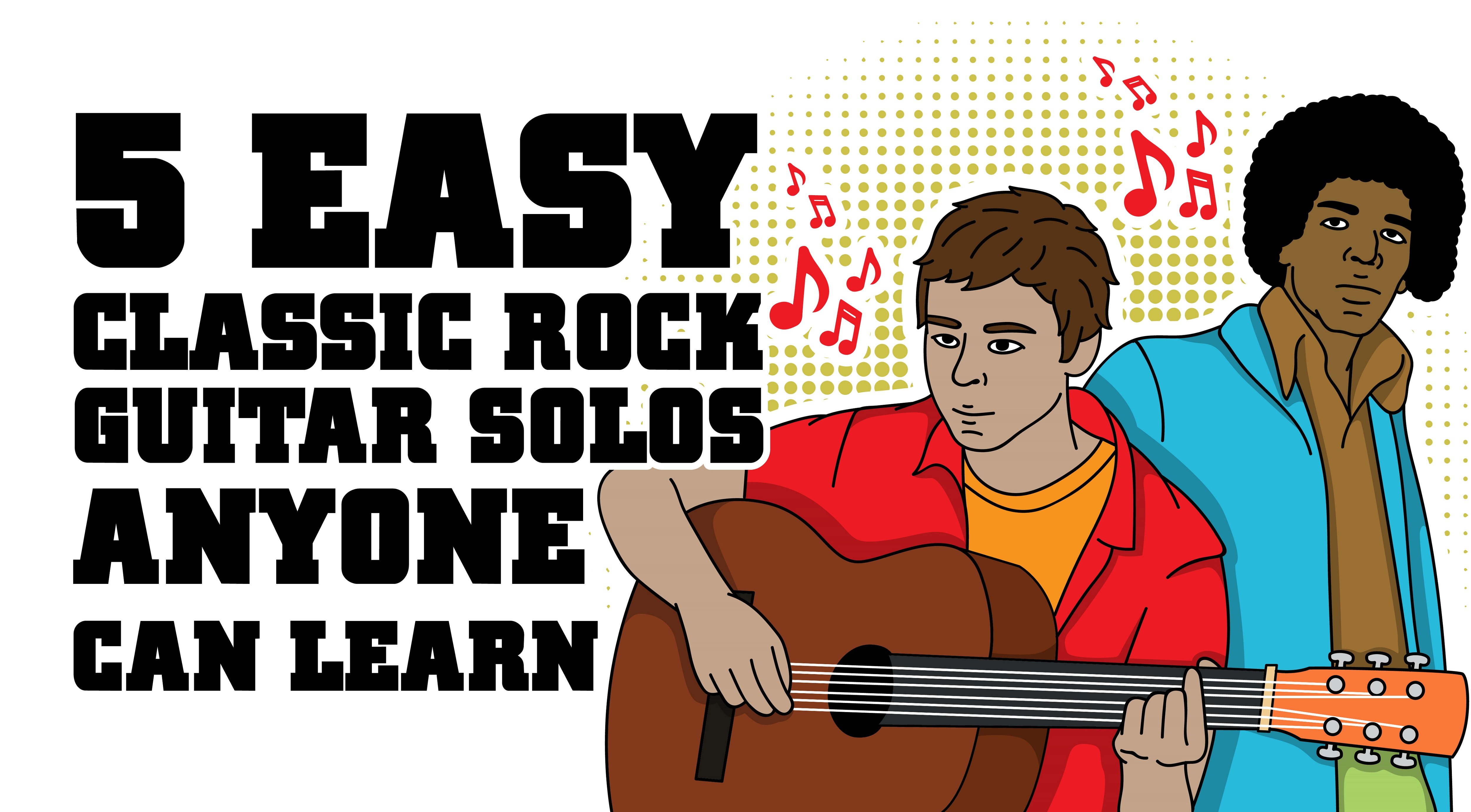 5 Easy Classic Rock Guitar Solos Anyone Can Learn I Love Classic Rock