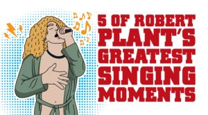 5 of Robert Plant's Greatest Singing Moments