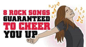 8 Rock Songs Guaranteed To Cheer You Up