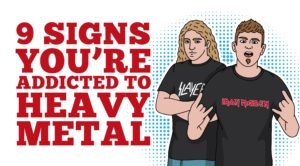 9 Signs You're Addicted To Heavy Metal