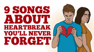 9 Songs About Heartbreak You'll Never Forget- You Might Tear Up a Little