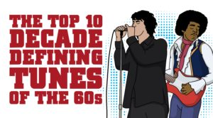 The 10 Decade Defining Tunes Of The '60s