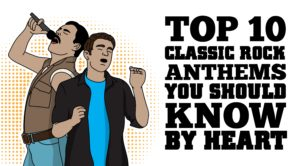Top 10 Classic Rock Anthems You Should Know By Heart