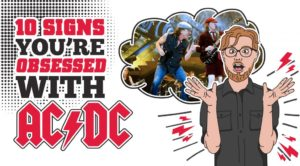 10 Signs You're Obsessed With AC/DC