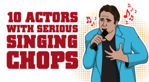 10 Actors With Serious Singing Chops