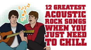 12 Greatest Acoustic Rock Songs When You Just Need To Chill
