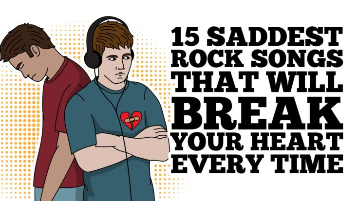 15 Saddest Rock Songs That Will Break Your Heart Every Time - I Love