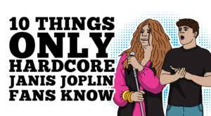 10 Things Only Hardcore Janis Joplin Fans Know