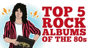 Top 5 Rock Albums Of The 80's