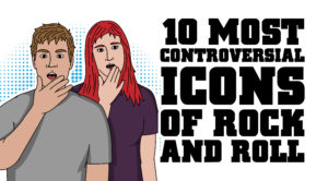 10 Most Controversial Icons of Rock 'n Roll